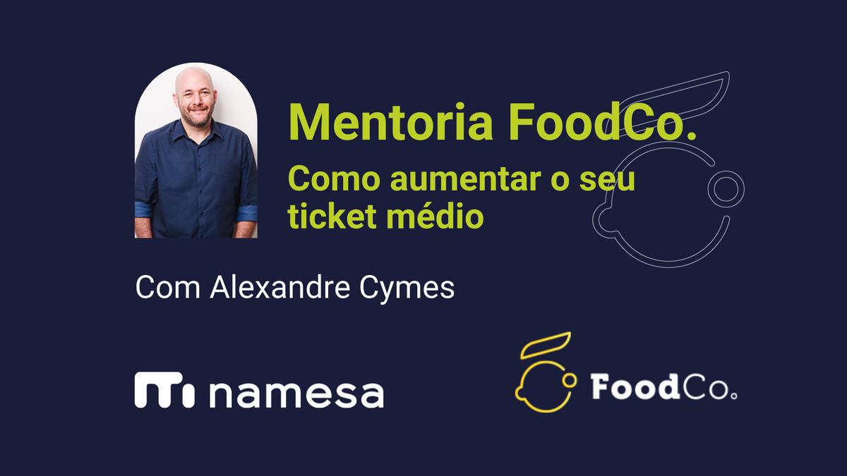 Mentoria FoodCo. com Alexandre Cymes da NaMesa
