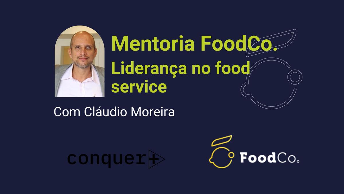Mentoria FoodCo. com Claudio Moreira da Conquer+: Liderança no food